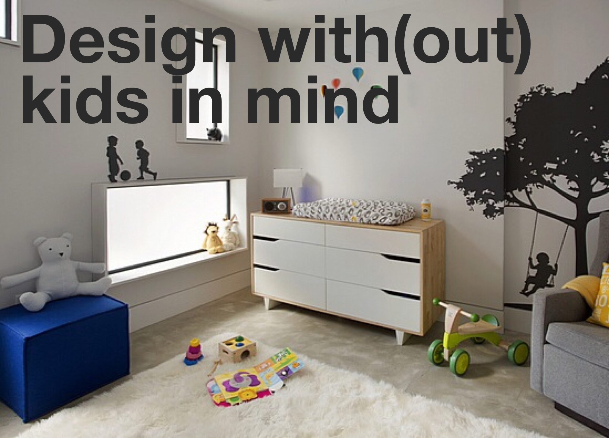 Design with out kids in mind part 1 textured modern Kids in mind